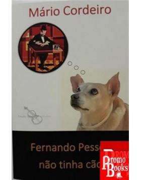 FERNANDO PESSOA NÃO TINHA CÃO