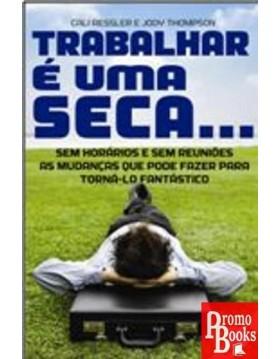 TRABALHAR É UMA SECA