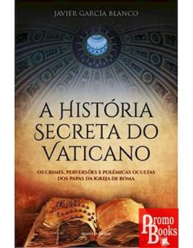 A HISTÓRIA SECRETA DO VATICANO
